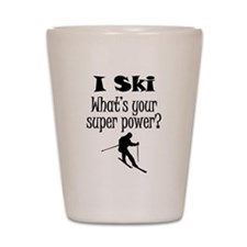 I Ski What's Your Super Power? Shot Glass