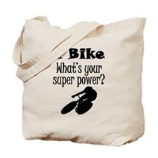 I Bike What's Your Super Power? Tote Bag