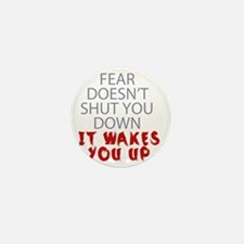 Fear doesnt shut you down it wakes you Mini Button