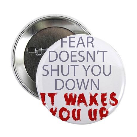 """Fear doesnt shut you down it wakes yo 2.25"""" Button"""