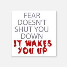 """Fear doesnt shut you down i Square Sticker 3"""" x 3"""""""
