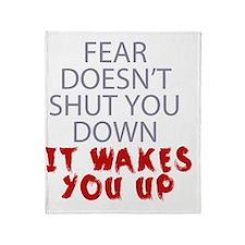 Fear doesnt shut you down it wakes y Throw Blanket