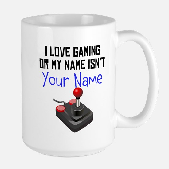 I Love Gaming Or My Name Isnt (Your Name) Mugs