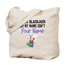 I Love Blackjack Or My Name Isnt (Your Name) Tote
