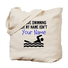 I Love Swimming Or My Name Isnt (Your Name) Tote B