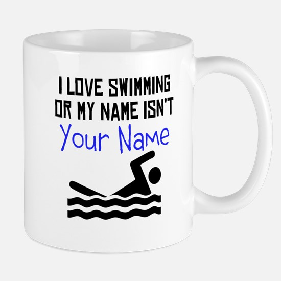 I Love Swimming Or My Name Isnt (Your Name) Mugs