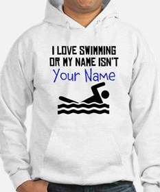 I Love Swimming Or My Name Isnt (Your Name) Hoodie