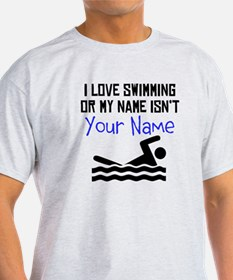 I Love Swimming Or My Name Isnt (Your Name) T-Shir