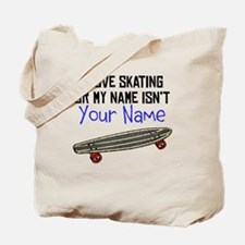 I Love Skating Or My Name Isnt (Your Name) Tote Ba