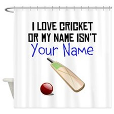 I Love Cricket Or My Name Isnt (Your Name) Shower