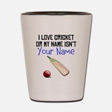 I Love Cricket Or My Name Isnt (Your Name) Shot Gl