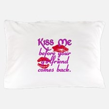 Kiss me Before your Girlfriend comes back Pillow C