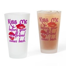 Kiss me Before your Girlfriend comes back Drinking