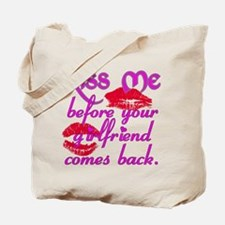 Kiss me Before your Girlfriend comes back Tote Bag