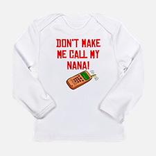 Don't Make Me Call My Nana Long Sleeve T-Shirt