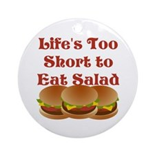 Lifes Too Short to Eat Salad Ornament (Round)