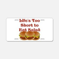 Lifes Too Short to Eat Salad Aluminum License Plat