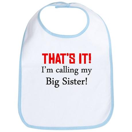 Thats It! Im Calling My Big Sister Bib