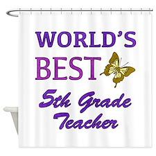 World's Best 5th Grade Teacher Shower Curtain