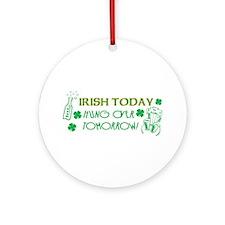 Irish Today, Hungover Tomorro Ornament (Round)
