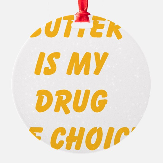 Butter Is My Drug Of Choice Ornament