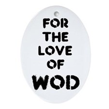 For the Love of WOD Ornament (Oval)