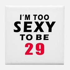 I am too sexy to be 29 birthday designs Tile Coast
