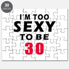 I am too sexy to be 30 birthday designs Puzzle