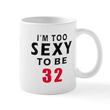I am too sexy to be 32 birthday designs Mug