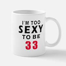 I am too sexy to be 33 birthday designs Mug