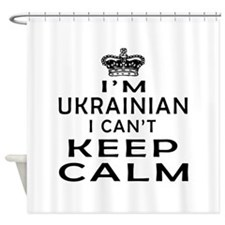 I Am Ukrainian I Can Not Keep Calm Shower Curtain
