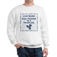 Live slow boating sweatshirt for trawler lovers.