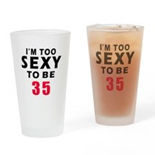 I am too sexy to be 35 birthday designs Drinking G
