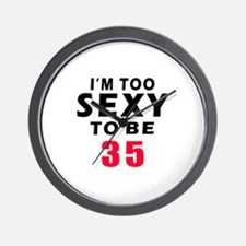 I am too sexy to be 35 birthday designs Wall Clock