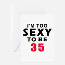 I am too sexy to be 35 birthday designs Greeting C