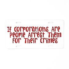 Arrest the Corporate Criminals Aluminum License Pl