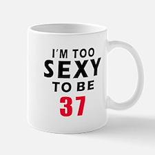 I am too sexy to be 37 birthday designs Mug