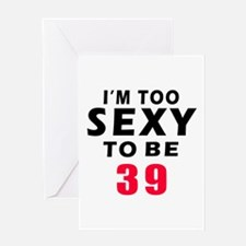 I am too sexy to be 39 birthday designs Greeting C