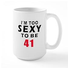 I am too sexy to be 42 birthday designs Mug