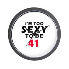 I am too sexy to be 42 birthday designs Wall Clock