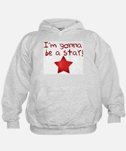 I'm Gonna Be A Star Hoodie