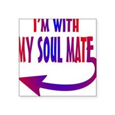 "I am with my Soul Mate Square Sticker 3"" x 3"""