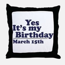 March 15 Birthday Throw Pillow