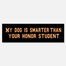 My Dog is Smarter than Your Honor Student Bumper S
