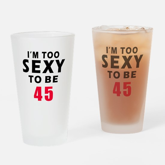 I am too sexy to be 45 birthday designs Drinking G