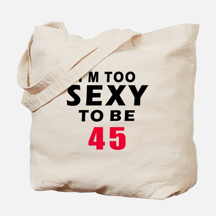 I am too sexy to be 45 birthday designs Tote Bag