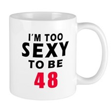 I am too sexy to be 48 birthday designs Mug