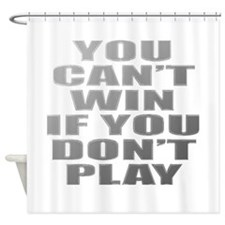 Cant Win Shower Curtain