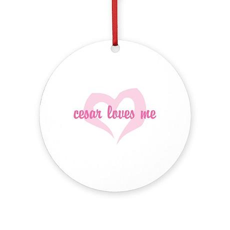 """cesar loves me"" Ornament (Round)"