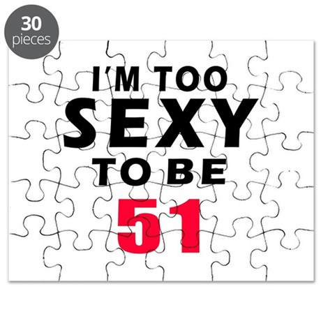 I am too sexy to be 51 birthday designs Puzzle